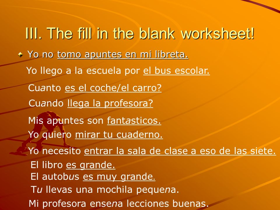 III. The fill in the blank worksheet. Yo no tomo apuntes en mi libreta.