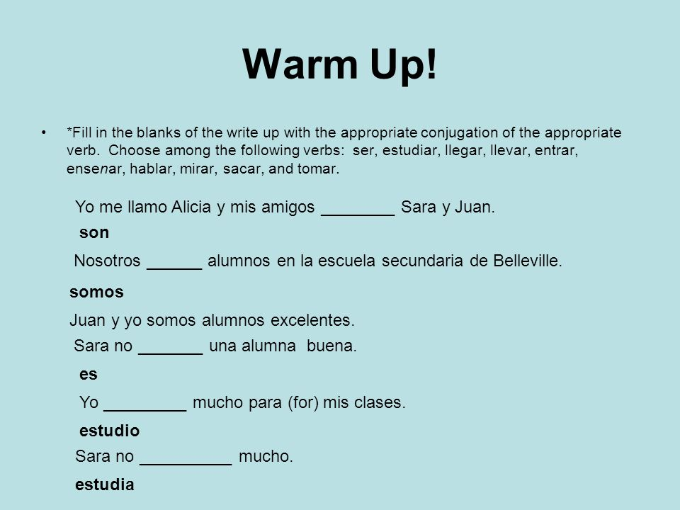 Warm Up! *Fill in the blanks of the write up with the appropriate conjugation of the appropriate verb. Choose among the following verbs: ser, estudiar