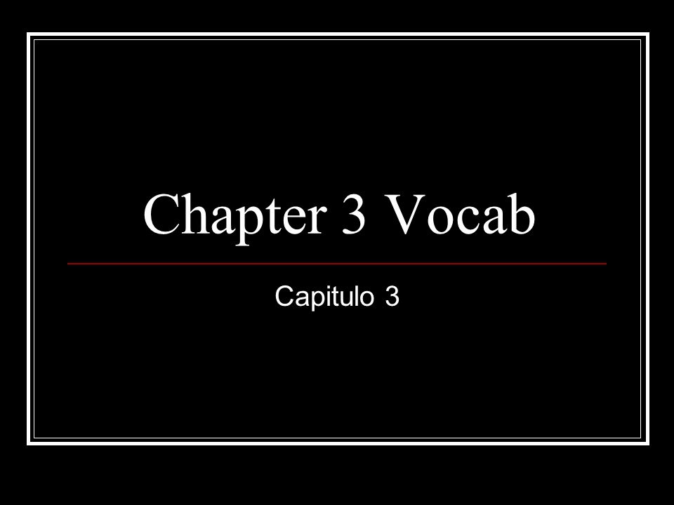 Chapter 3 Vocab Capitulo 3
