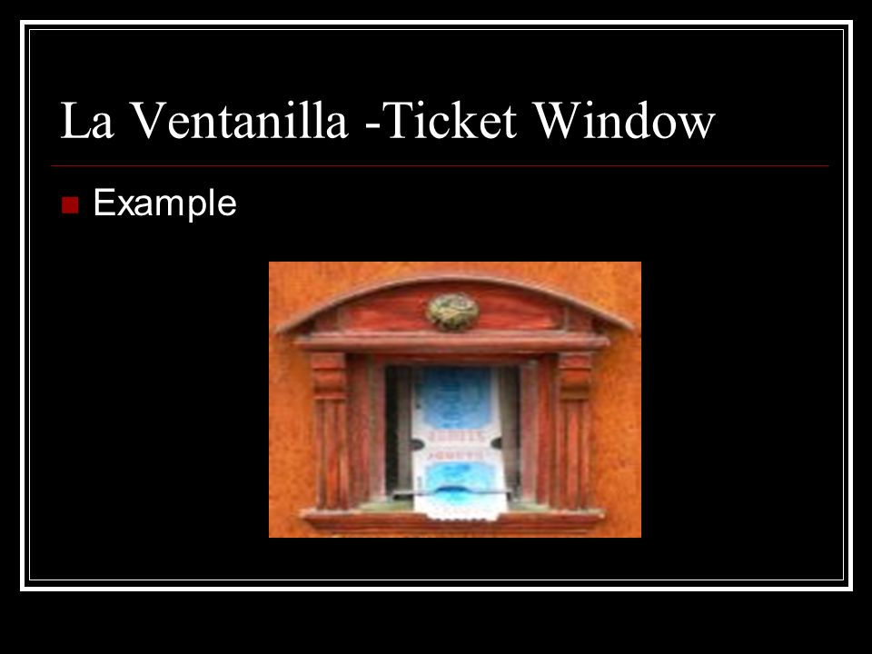 La Ventanilla -Ticket Window Example