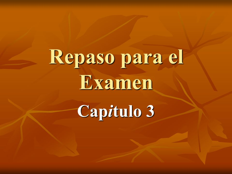 Repaso para el Examen Capitulo 3