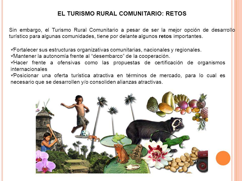 EL TURISMO RURAL COMUNITARIO: RETOS Sin embargo, el Turismo Rural Comunitario a pesar de ser la mejor opción de desarrollo turístico para algunas comu