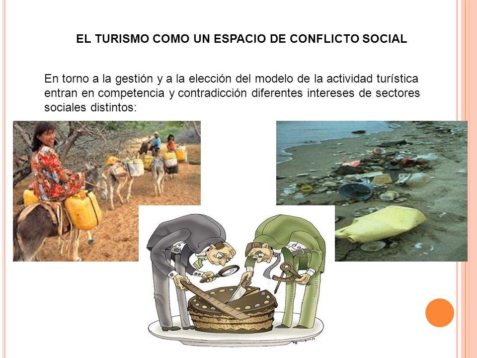 EL TURISMO COMO UN ESPACIO DE CONFLICTO SOCIAL En torno a la gestión y a la elección del modelo de la actividad turística entran en competencia y cont