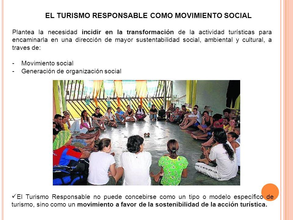 EL TURISMO RESPONSABLE COMO MOVIMIENTO SOCIAL Plantea la necesidad incidir en la transformación de la actividad turísticas para encaminarla en una dir