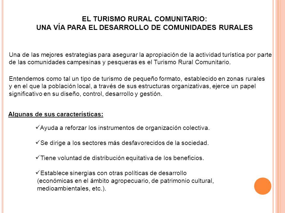 EL TURISMO RURAL COMUNITARIO: UNA VÍA PARA EL DESARROLLO DE COMUNIDADES RURALES Una de las mejores estrategias para asegurar la apropiación de la acti