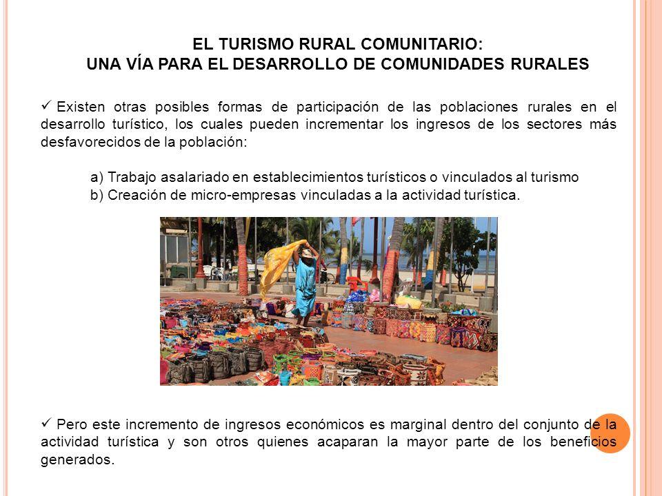 EL TURISMO RURAL COMUNITARIO: UNA VÍA PARA EL DESARROLLO DE COMUNIDADES RURALES Existen otras posibles formas de participación de las poblaciones rura