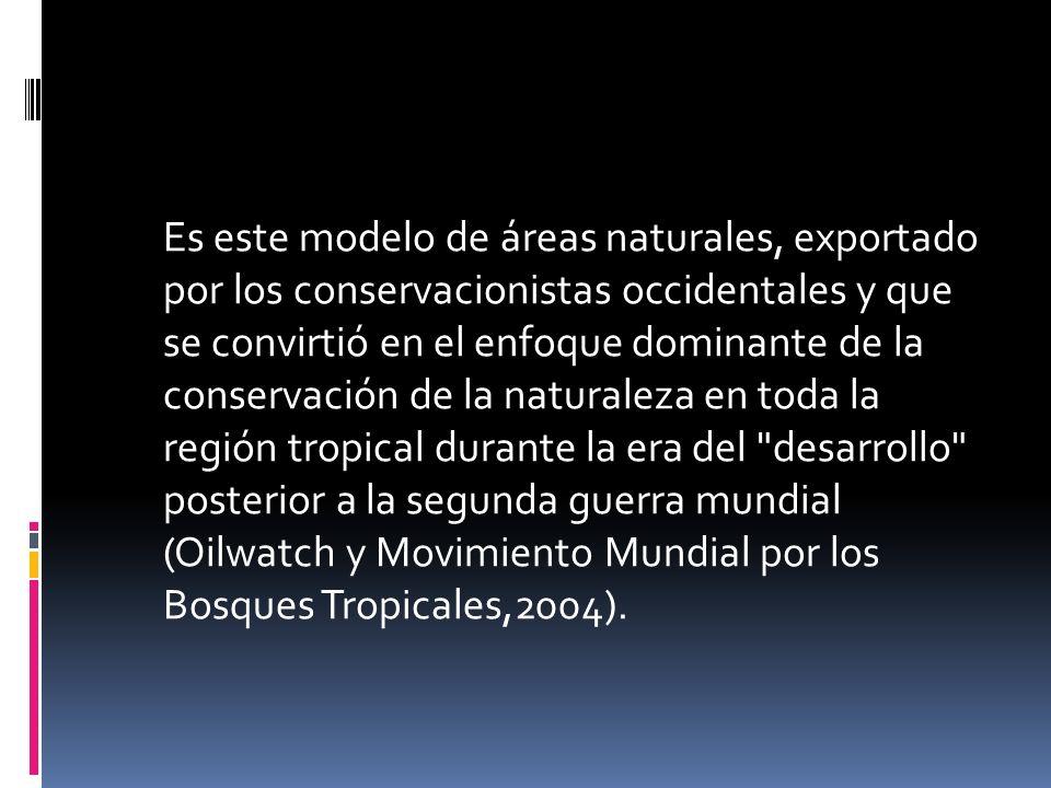 Es este modelo de áreas naturales, exportado por los conservacionistas occidentales y que se convirtió en el enfoque dominante de la conservación de l