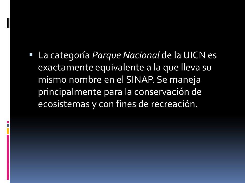 La categoría Parque Nacional de la UICN es exactamente equivalente a la que lleva su mismo nombre en el SINAP. Se maneja principalmente para la conser