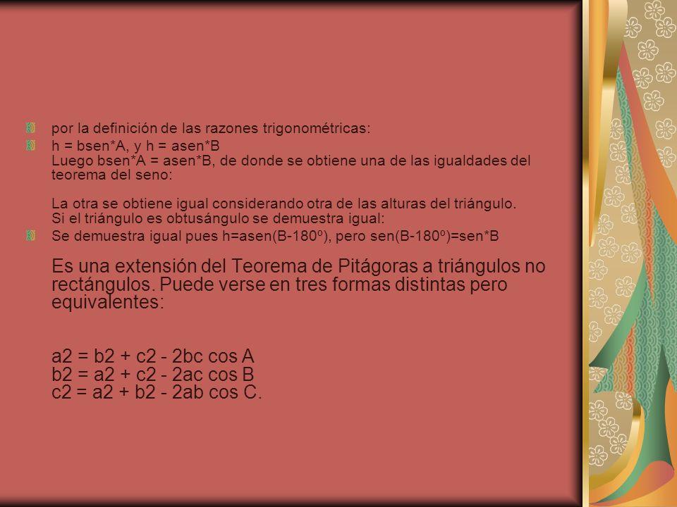 por la definición de las razones trigonométricas: h = bsen*A, y h = asen*B Luego bsen*A = asen*B, de donde se obtiene una de las igualdades del teorem