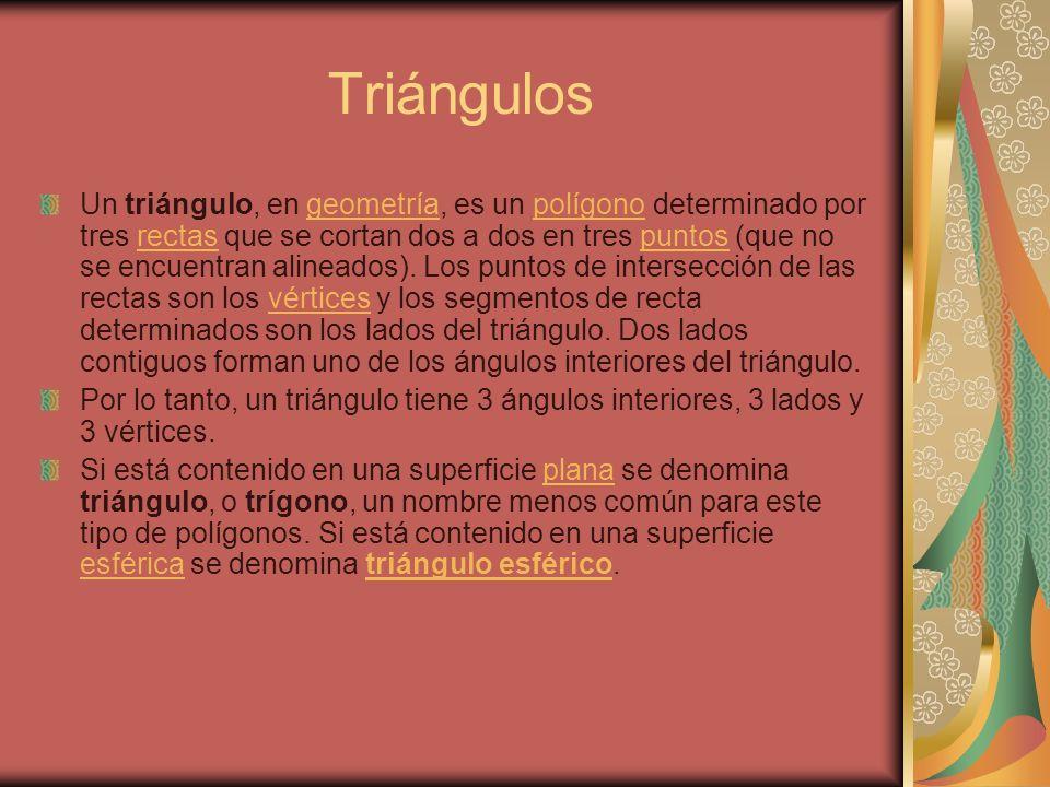 Triángulos Un triángulo, en geometría, es un polígono determinado por tres rectas que se cortan dos a dos en tres puntos (que no se encuentran alinead