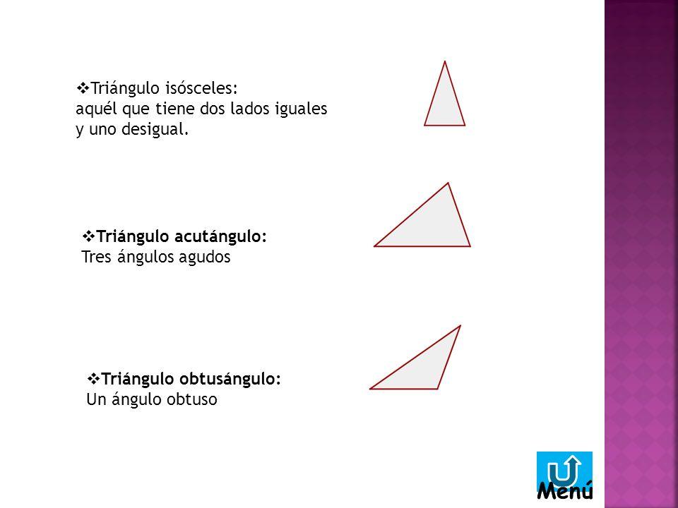 Triángulo acutángulo: Tres ángulos agudos Triángulo obtusángulo: Un ángulo obtuso Triángulo isósceles: aquél que tiene dos lados iguales y uno desigual.