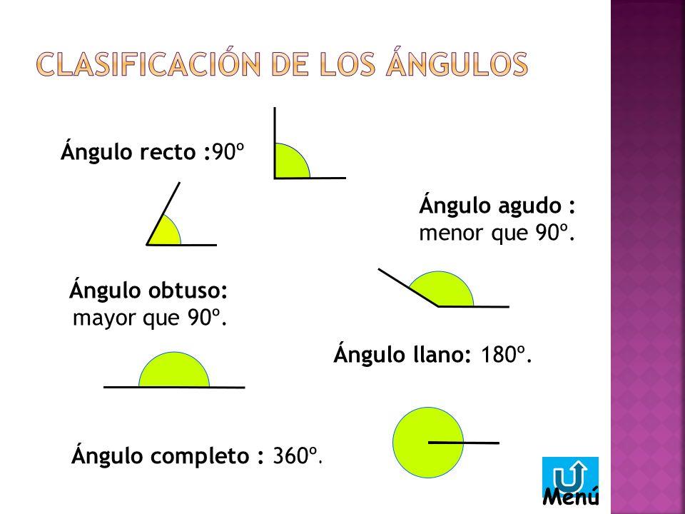 Ángulo completo : 360º.Ángulo llano: 180º. Ángulo obtuso: mayor que 90º.