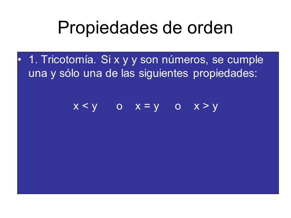 Propiedades de orden 1. Tricotomía. Si x y y son números, se cumple una y sólo una de las siguientes propiedades: x y