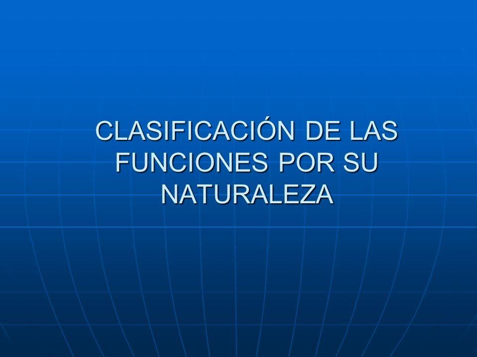 CLASIFICACIÓN DE LAS FUNCIONES POR SU NATURALEZA
