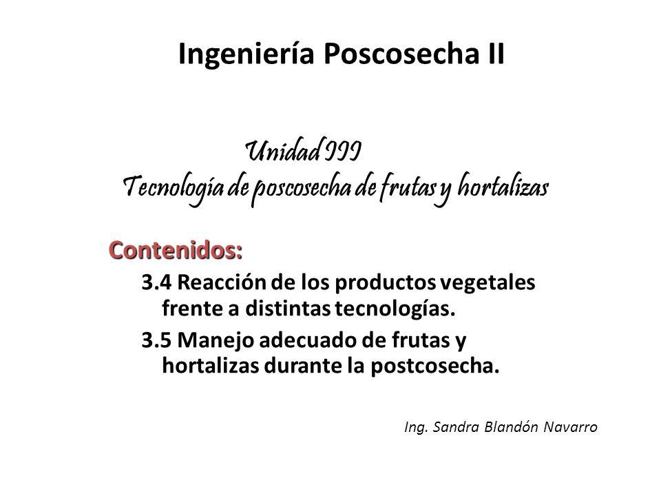Unidad III Tecnología de poscosecha de frutas y hortalizas Contenidos: 3.4 Reacción de los productos vegetales frente a distintas tecnologías. 3.5 Man