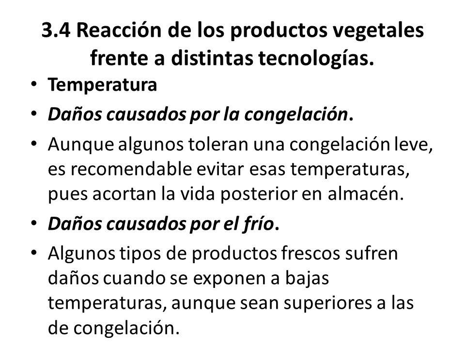 3.4 Reacción de los productos vegetales frente a distintas tecnologías. Temperatura Daños causados por la congelación. Aunque algunos toleran una cong