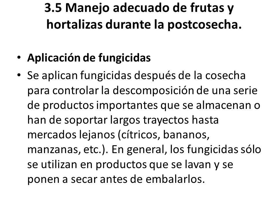 3.5 Manejo adecuado de frutas y hortalizas durante la postcosecha. Aplicación de fungicidas Se aplican fungicidas después de la cosecha para controlar