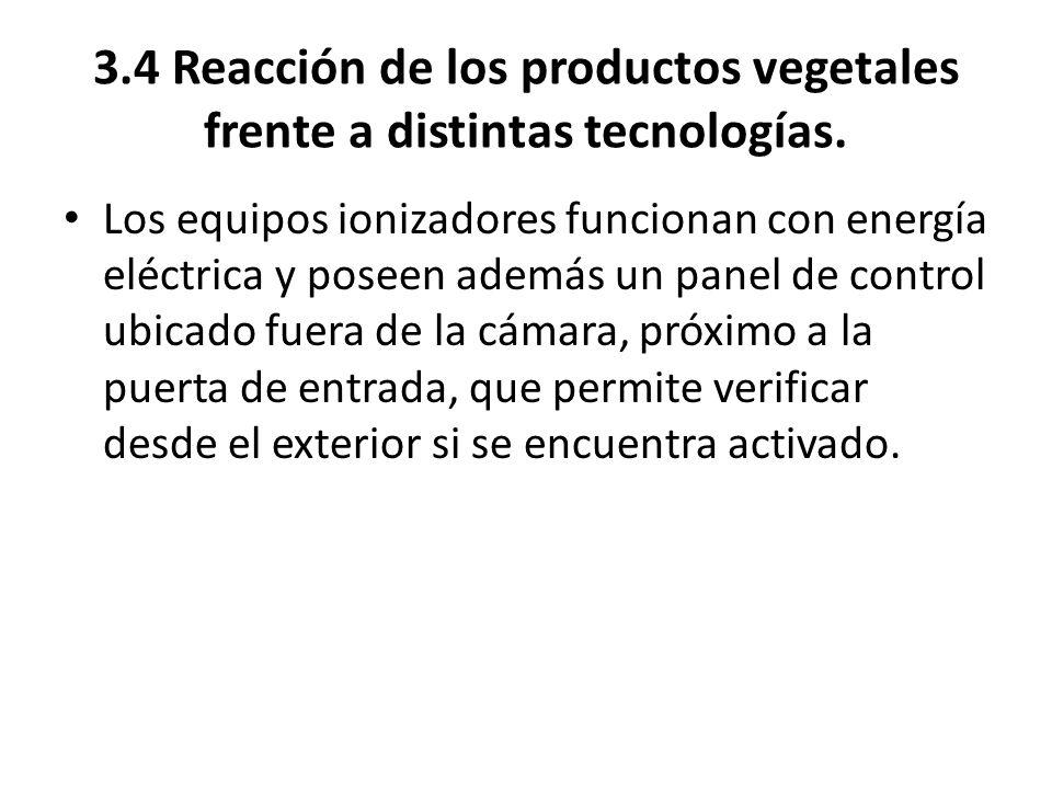 3.4 Reacción de los productos vegetales frente a distintas tecnologías. Los equipos ionizadores funcionan con energía eléctrica y poseen además un pan