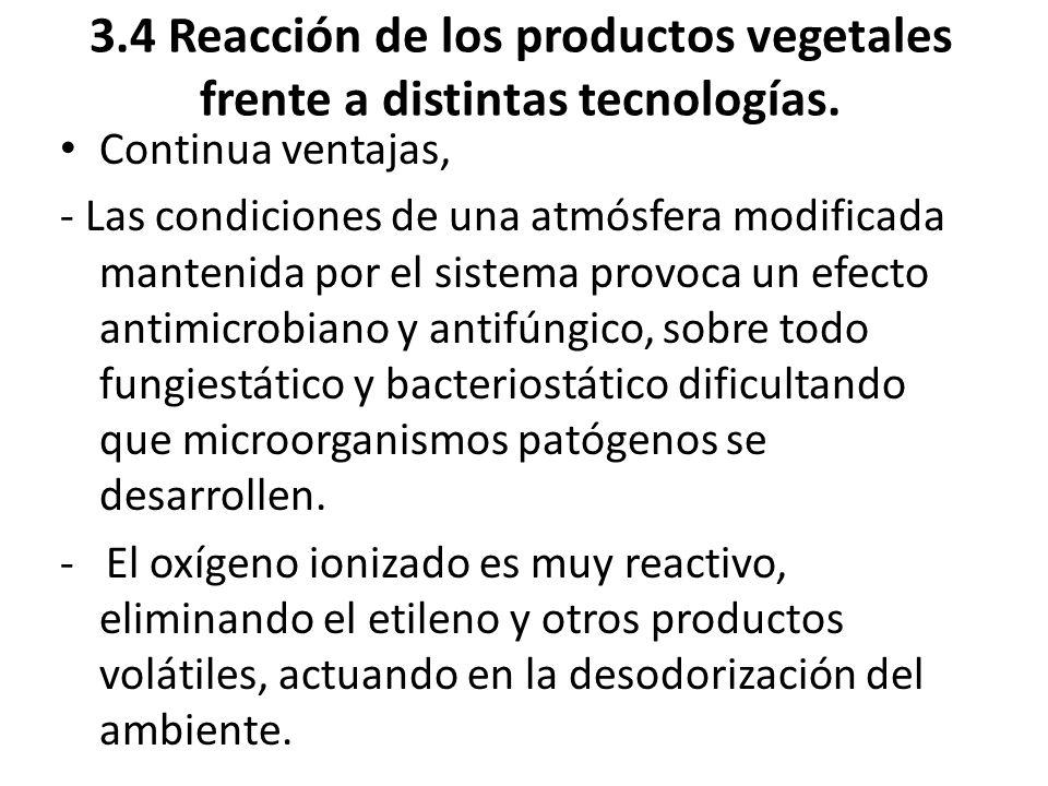 3.4 Reacción de los productos vegetales frente a distintas tecnologías. Continua ventajas, - Las condiciones de una atmósfera modificada mantenida por