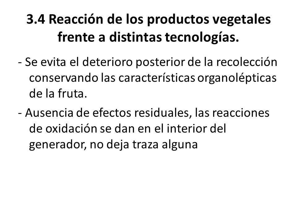 3.4 Reacción de los productos vegetales frente a distintas tecnologías. - Se evita el deterioro posterior de la recolección conservando las caracterís