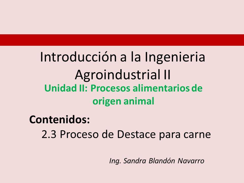 Introducción a la Ingenieria Agroindustrial II Unidad II: Procesos alimentarios de origen animal Contenidos: 2.3 Proceso de Destace para carne Ing. Sa