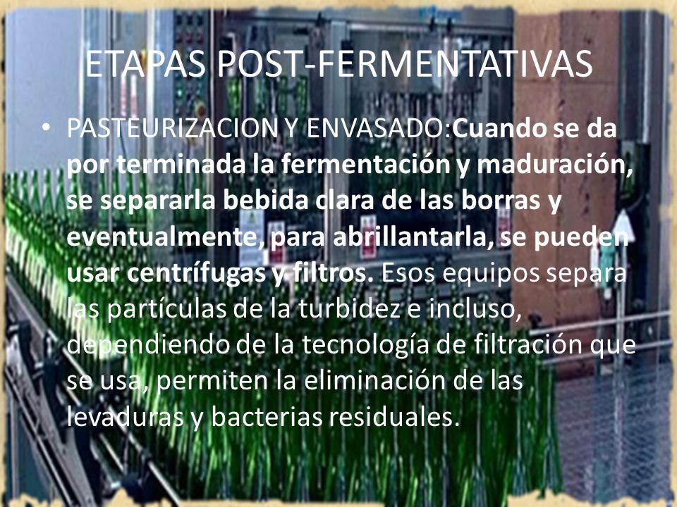 ETAPAS POST-FERMENTATIVAS PASTEURIZACION Y ENVASADO:Cuando se da por terminada la fermentación y maduración, se separarla bebida clara de las borras y