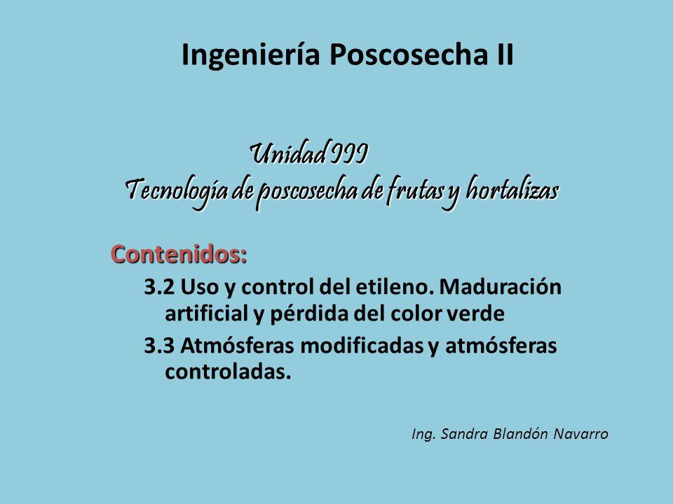 Unidad III Tecnología de poscosecha de frutas y hortalizas Contenidos: 3.2 Uso y control del etileno. Maduración artificial y pérdida del color verde