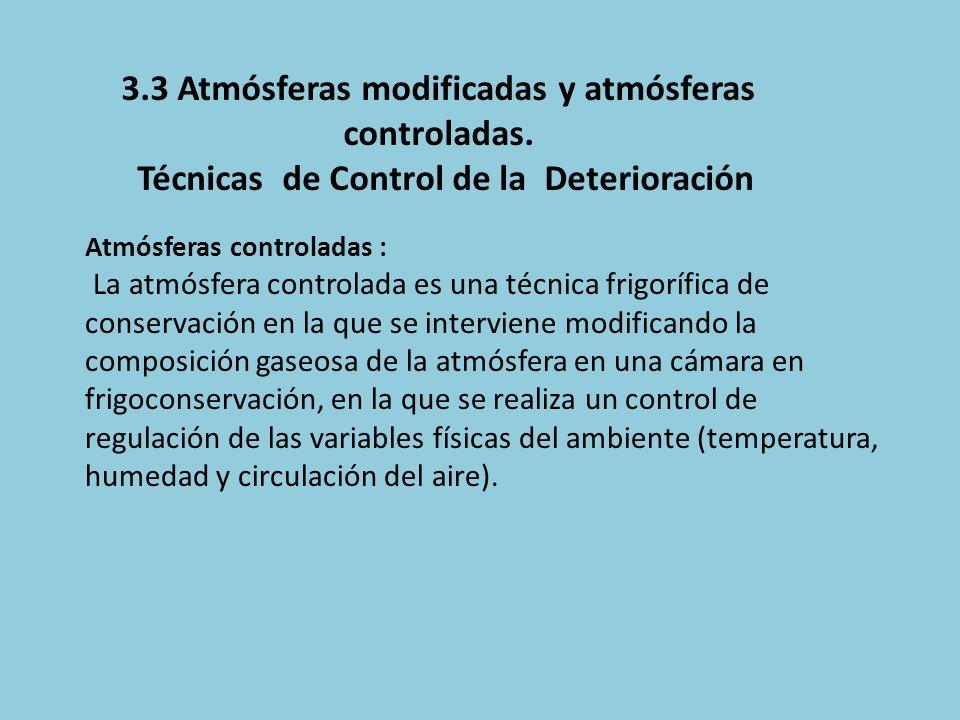 Atmósferas controladas : La atmósfera controlada es una técnica frigorífica de conservación en la que se interviene modificando la composición gaseosa
