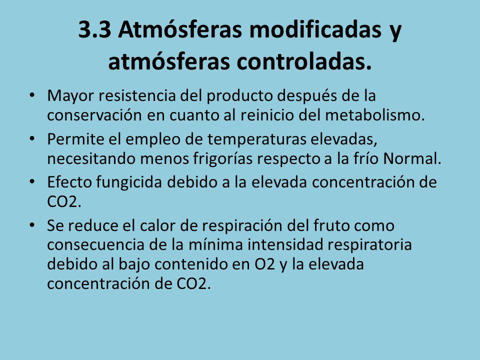 3.3 Atmósferas modificadas y atmósferas controladas. Mayor resistencia del producto después de la conservación en cuanto al reinicio del metabolismo.