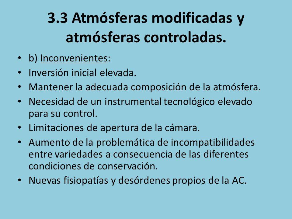 3.3 Atmósferas modificadas y atmósferas controladas. b) Inconvenientes: Inversión inicial elevada. Mantener la adecuada composición de la atmósfera. N