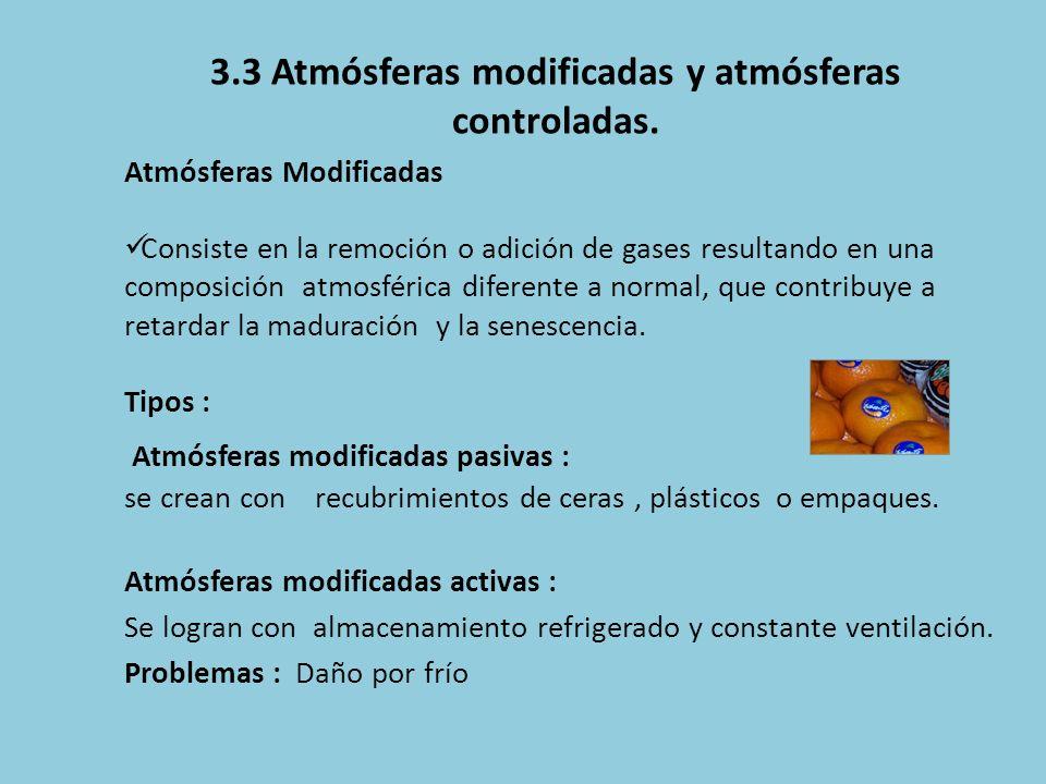 Atmósferas Modificadas Consiste en la remoción o adición de gases resultando en una composición atmosférica diferente a normal, que contribuye a retar
