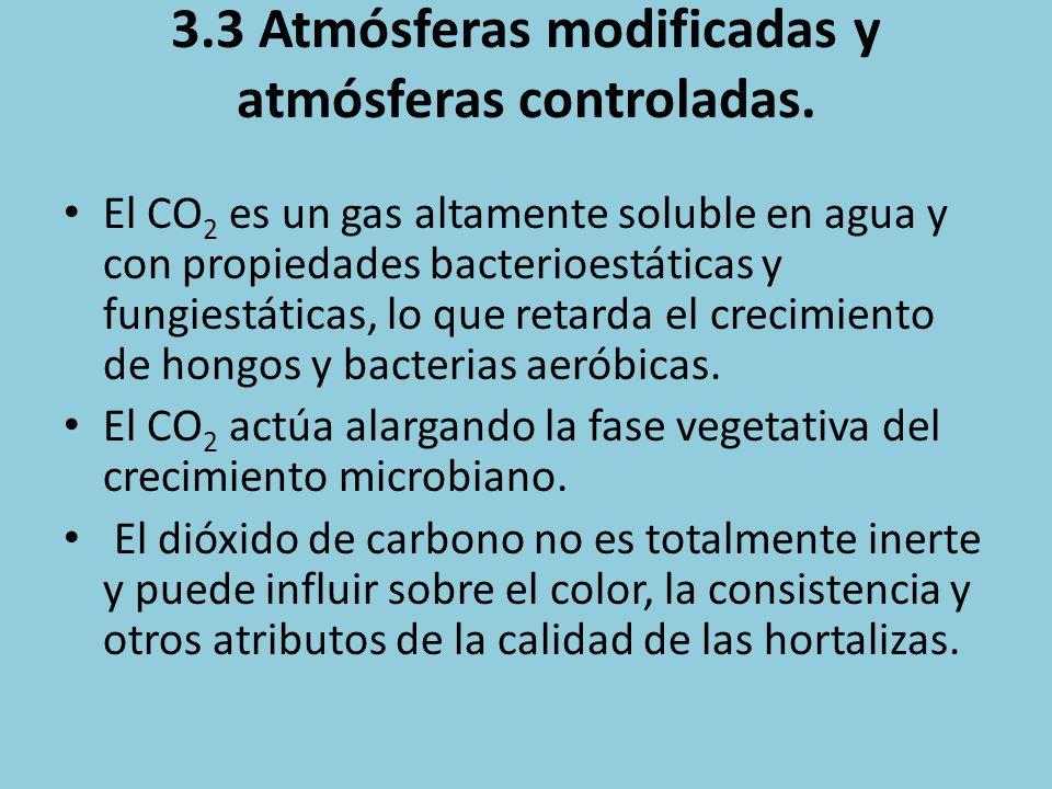 3.3 Atmósferas modificadas y atmósferas controladas. El CO 2 es un gas altamente soluble en agua y con propiedades bacterioestáticas y fungiestáticas,