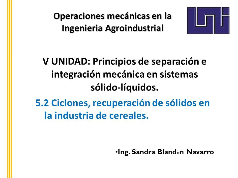 Operaciones mecánicas en la Ingenieria Agroindustrial V UNIDAD: Principios de separación e integración mecánica en sistemas sólido-líquidos. 5.2 Ciclo