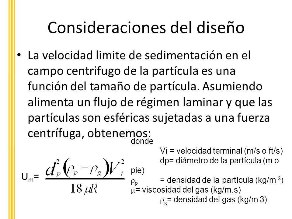 Consideraciones del diseño La velocidad limite de sedimentación en el campo centrifugo de la partícula es una función del tamaño de partícula. Asumien