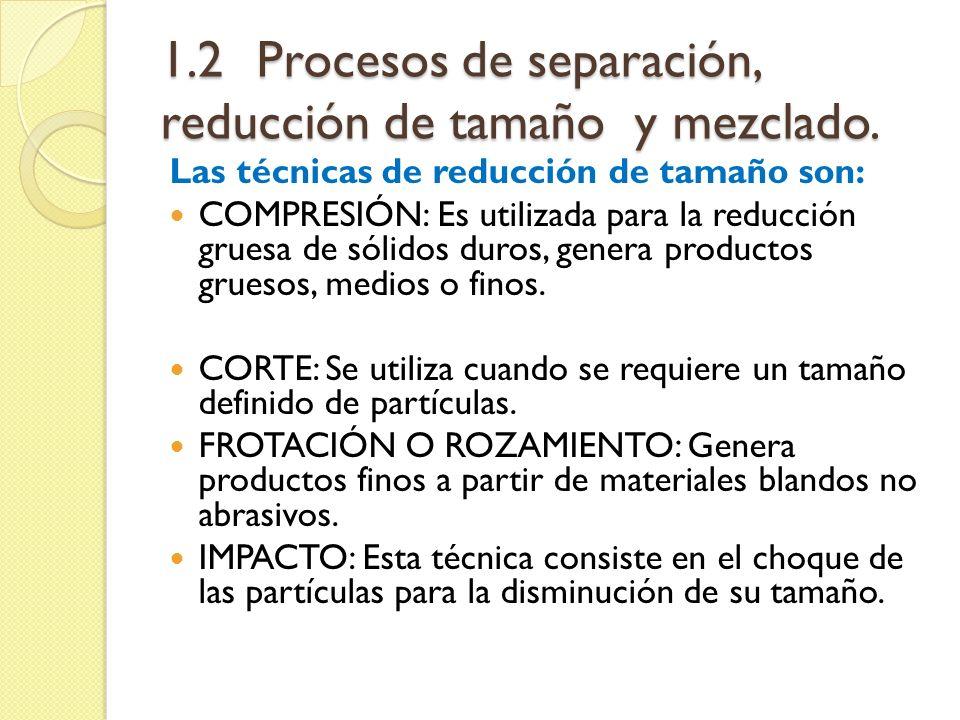 1.2Procesos de separación, reducción de tamaño y mezclado.