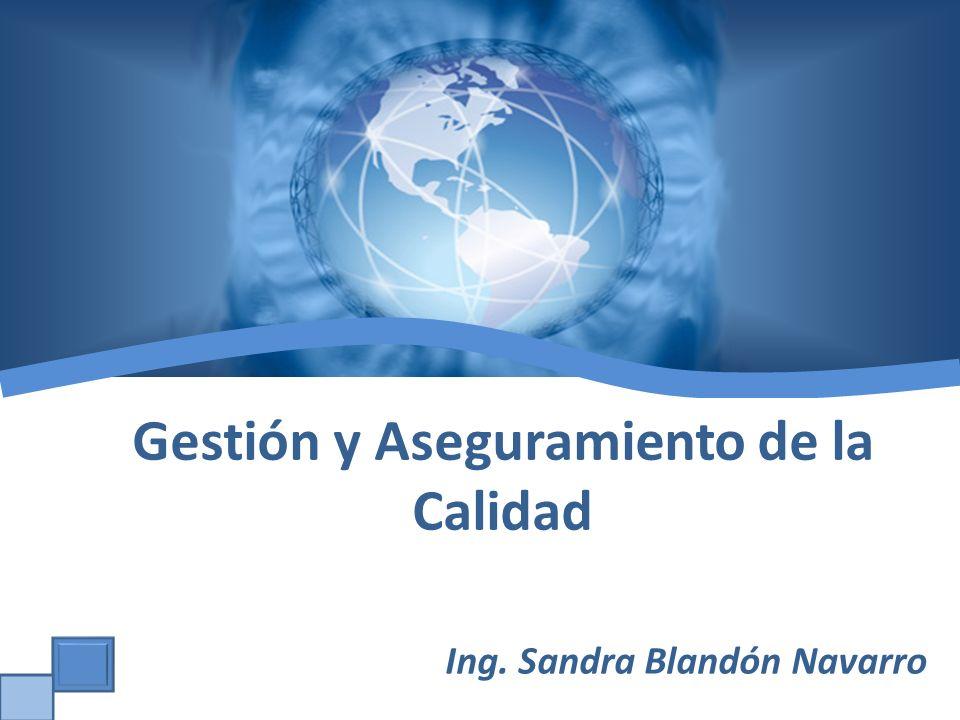 Gestión y Aseguramiento de la Calidad Ing. Sandra Blandón Navarro
