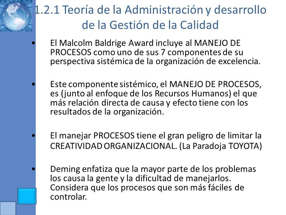 1.2.1 Teoría de la Administración y desarrollo de la Gestión de la Calidad El Malcolm Baldrige Award incluye al MANEJO DE PROCESOS como uno de sus 7 c