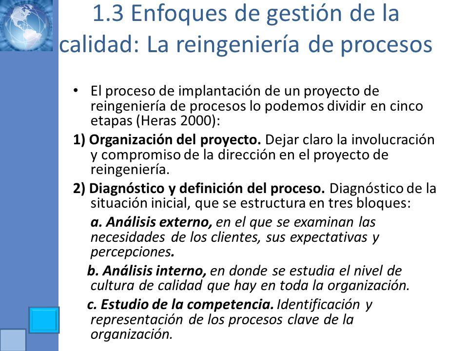 1.3 Enfoques de gestión de la calidad: La reingeniería de procesos El proceso de implantación de un proyecto de reingeniería de procesos lo podemos di