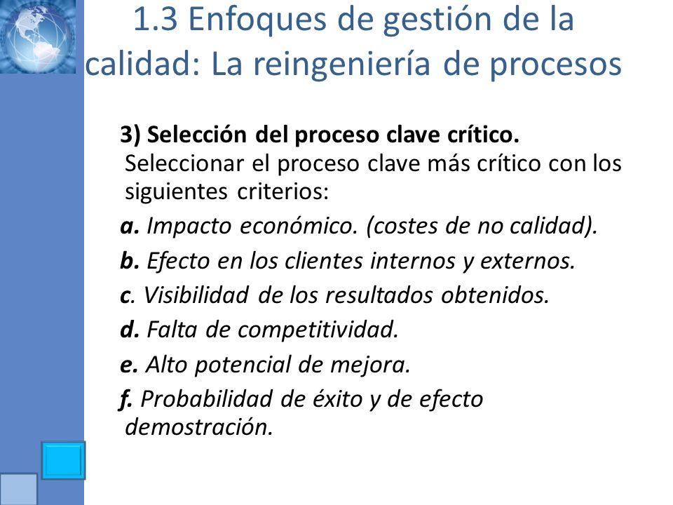 1.3 Enfoques de gestión de la calidad: La reingeniería de procesos 3) Selección del proceso clave crítico. Seleccionar el proceso clave más crítico co