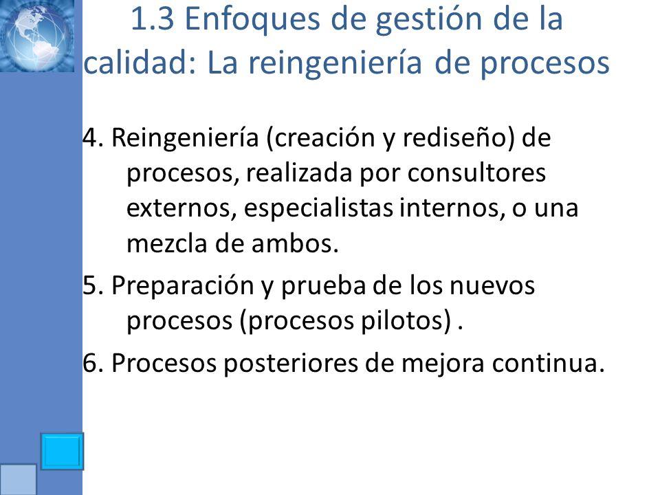 1.3 Enfoques de gestión de la calidad: La reingeniería de procesos 4. Reingeniería (creación y rediseño) de procesos, realizada por consultores extern