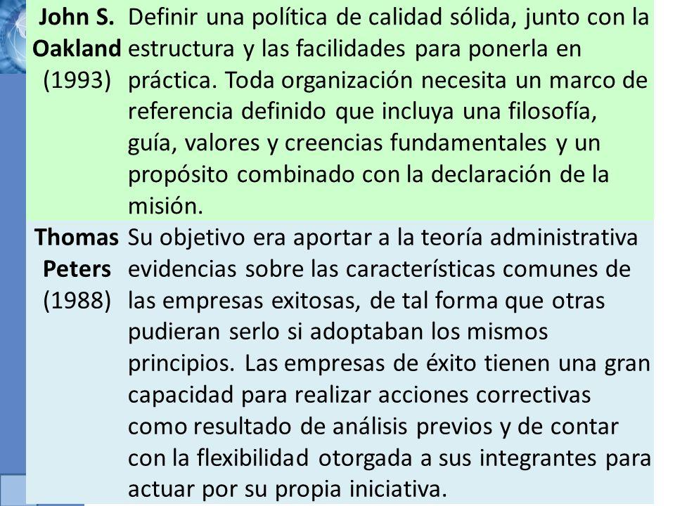 John S. Oakland (1993) Definir una política de calidad sólida, junto con la estructura y las facilidades para ponerla en práctica. Toda organización n