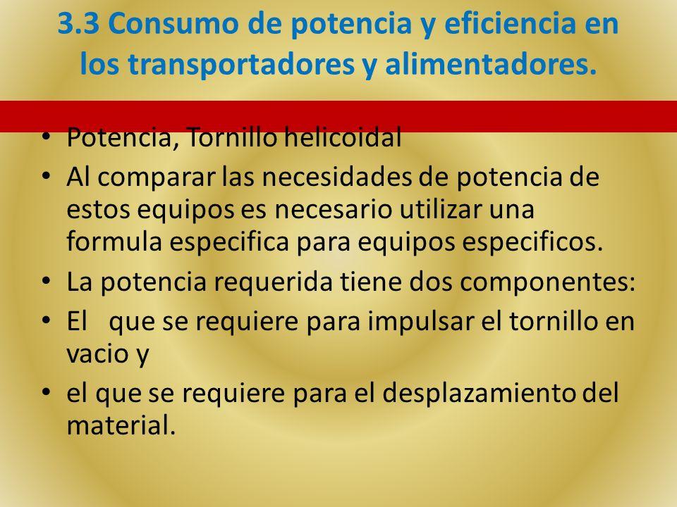 3.3 Consumo de potencia y eficiencia en los transportadores y alimentadores. Potencia, Tornillo helicoidal Al comparar las necesidades de potencia de