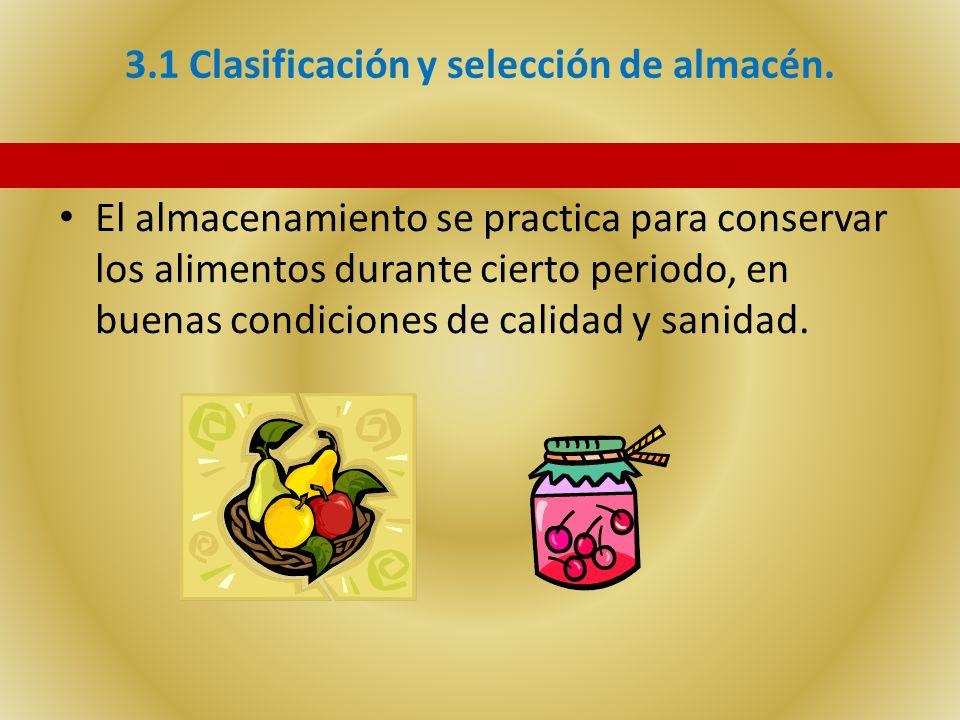 3.1 Clasificación y selección de almacén. El almacenamiento se practica para conservar los alimentos durante cierto periodo, en buenas condiciones de