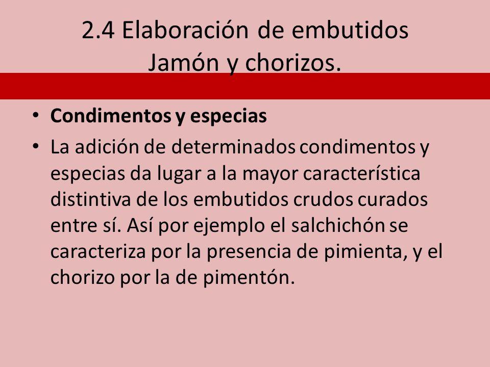 2.4 Elaboración de embutidos Jamón y chorizos. Condimentos y especias La adición de determinados condimentos y especias da lugar a la mayor caracterís