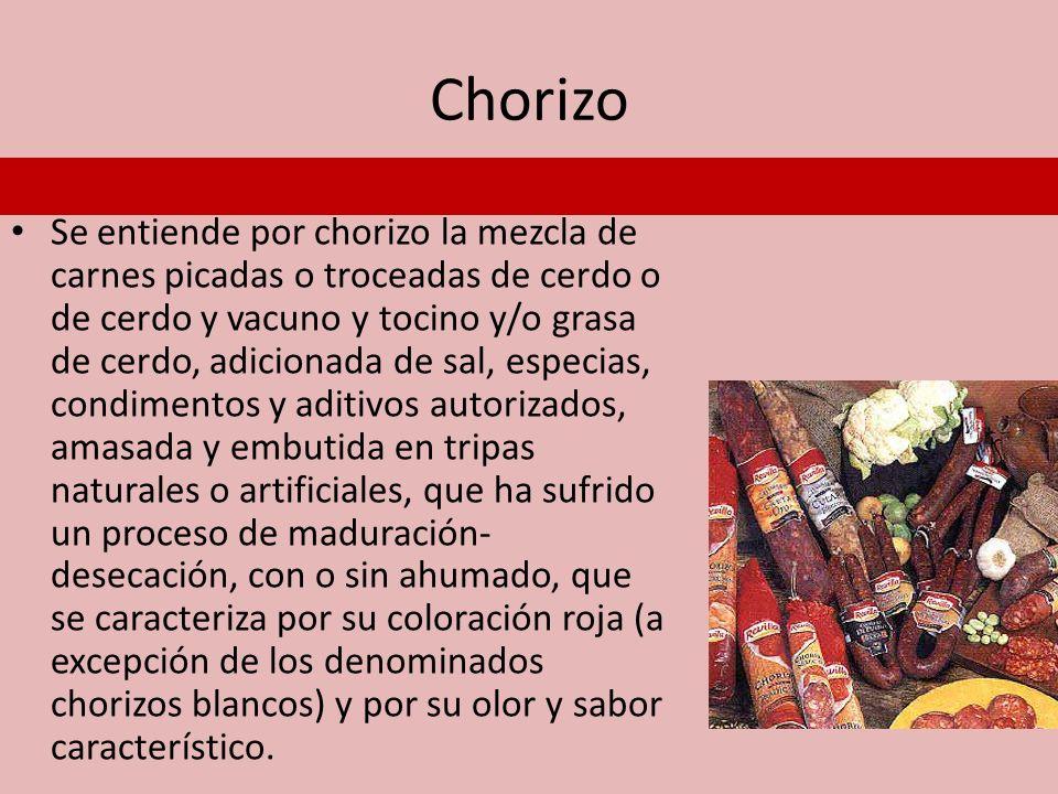 Chorizo Se entiende por chorizo la mezcla de carnes picadas o troceadas de cerdo o de cerdo y vacuno y tocino y/o grasa de cerdo, adicionada de sal, e
