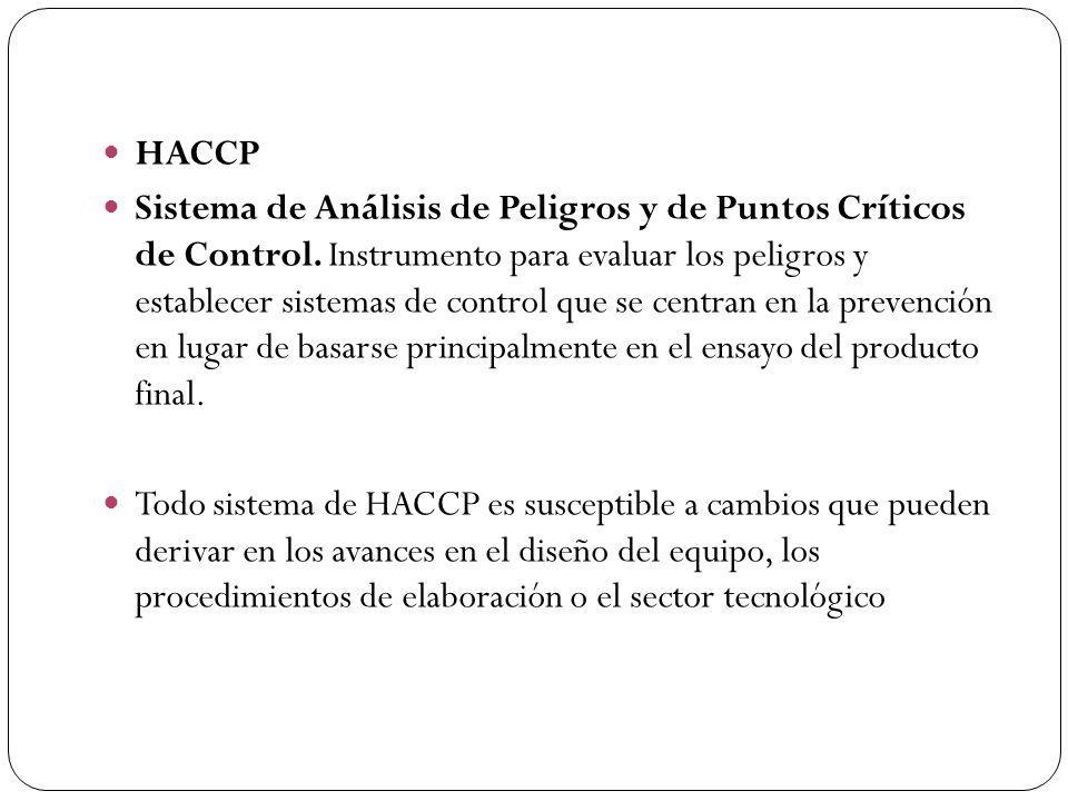 HACCP Sistema de Análisis de Peligros y de Puntos Críticos de Control. Instrumento para evaluar los peligros y establecer sistemas de control que se c
