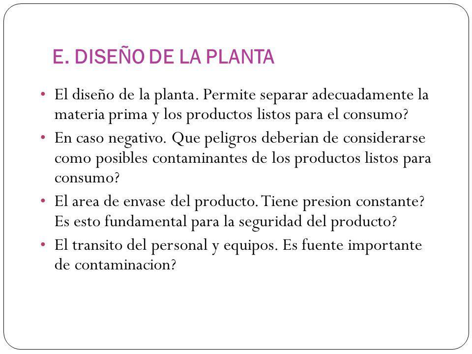 E. DISEÑO DE LA PLANTA El diseño de la planta. Permite separar adecuadamente la materia prima y los productos listos para el consumo? En caso negativo