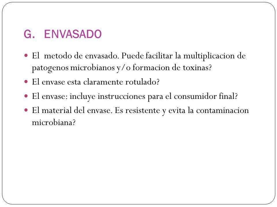 G. ENVASADO El metodo de envasado. Puede facilitar la multiplicacion de patogenos microbianos y/o formacion de toxinas? El envase esta claramente rotu