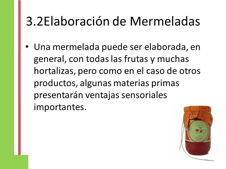 3.2Elaboración de Mermeladas Una mermelada puede ser elaborada, en general, con todas las frutas y muchas hortalizas, pero como en el caso de otros pr