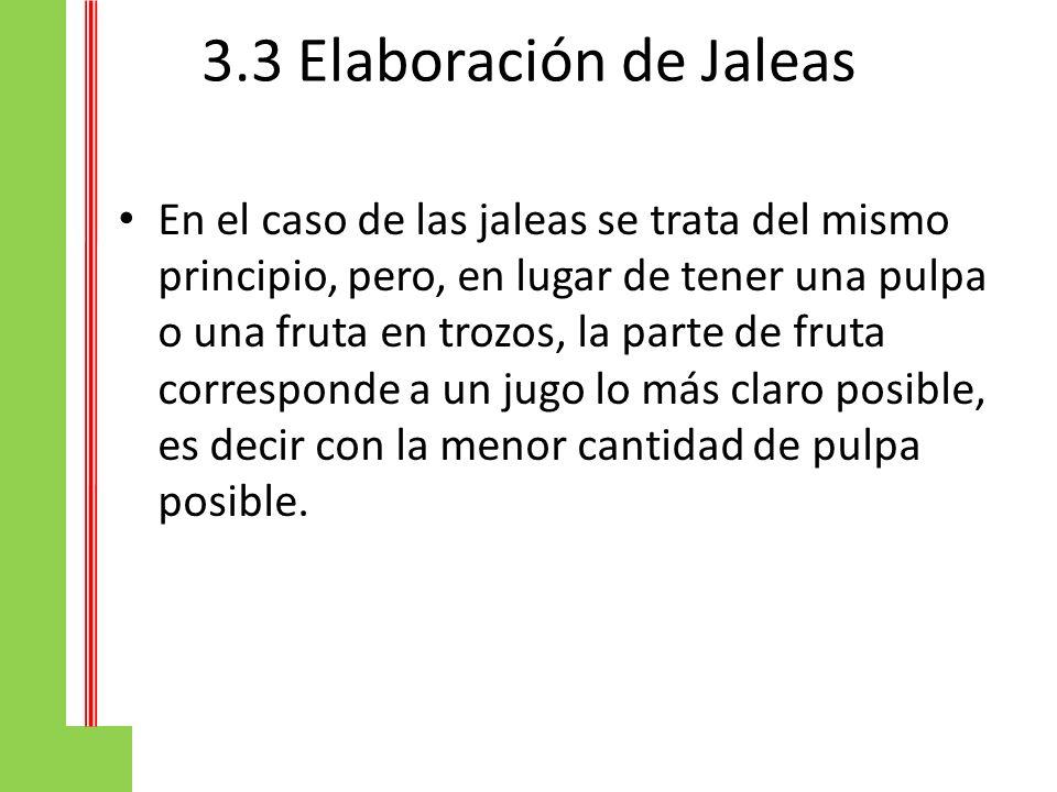 3.3 Elaboración de Jaleas En el caso de las jaleas se trata del mismo principio, pero, en lugar de tener una pulpa o una fruta en trozos, la parte de